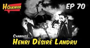 Ep 70 | Henri Désiré Landru