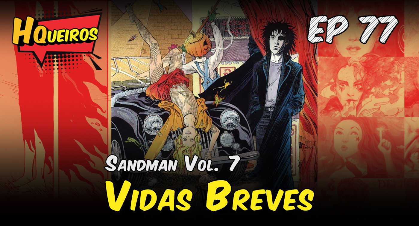 Ep 77 | Sandman Vol. 7 – Vidas Breves