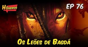 Ep 76 | Os Leões de Bagdá