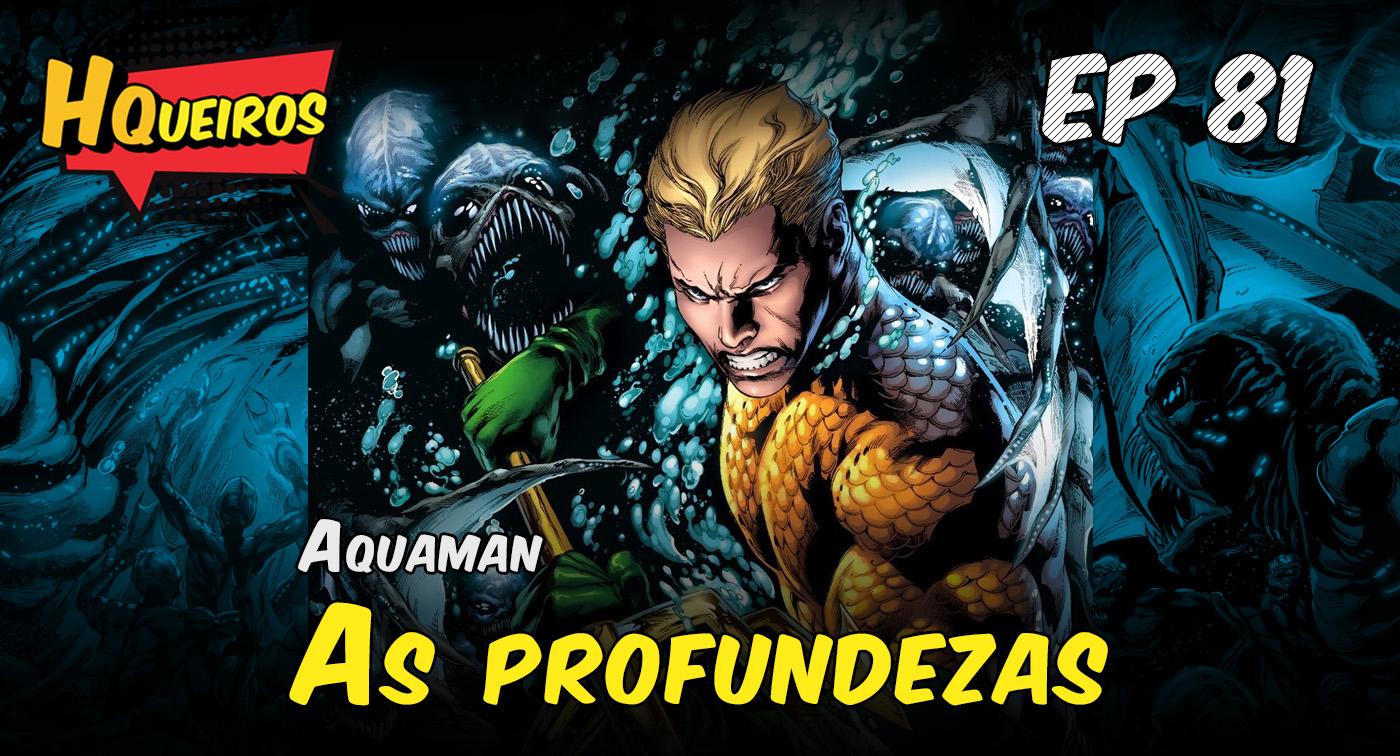 Ep 81 | Aquaman – As Profundezas