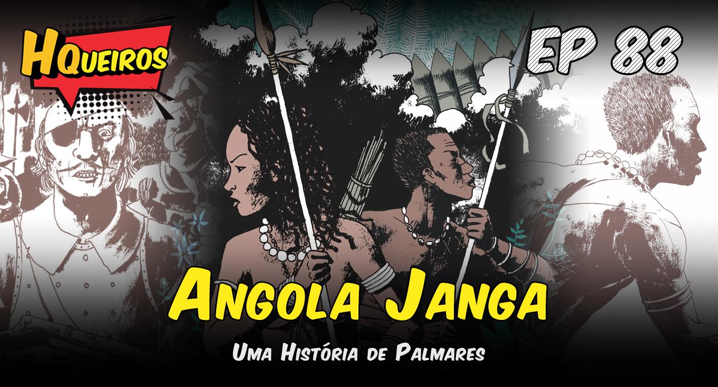 Ep 88 | Angola Janga – Uma História de Palmares
