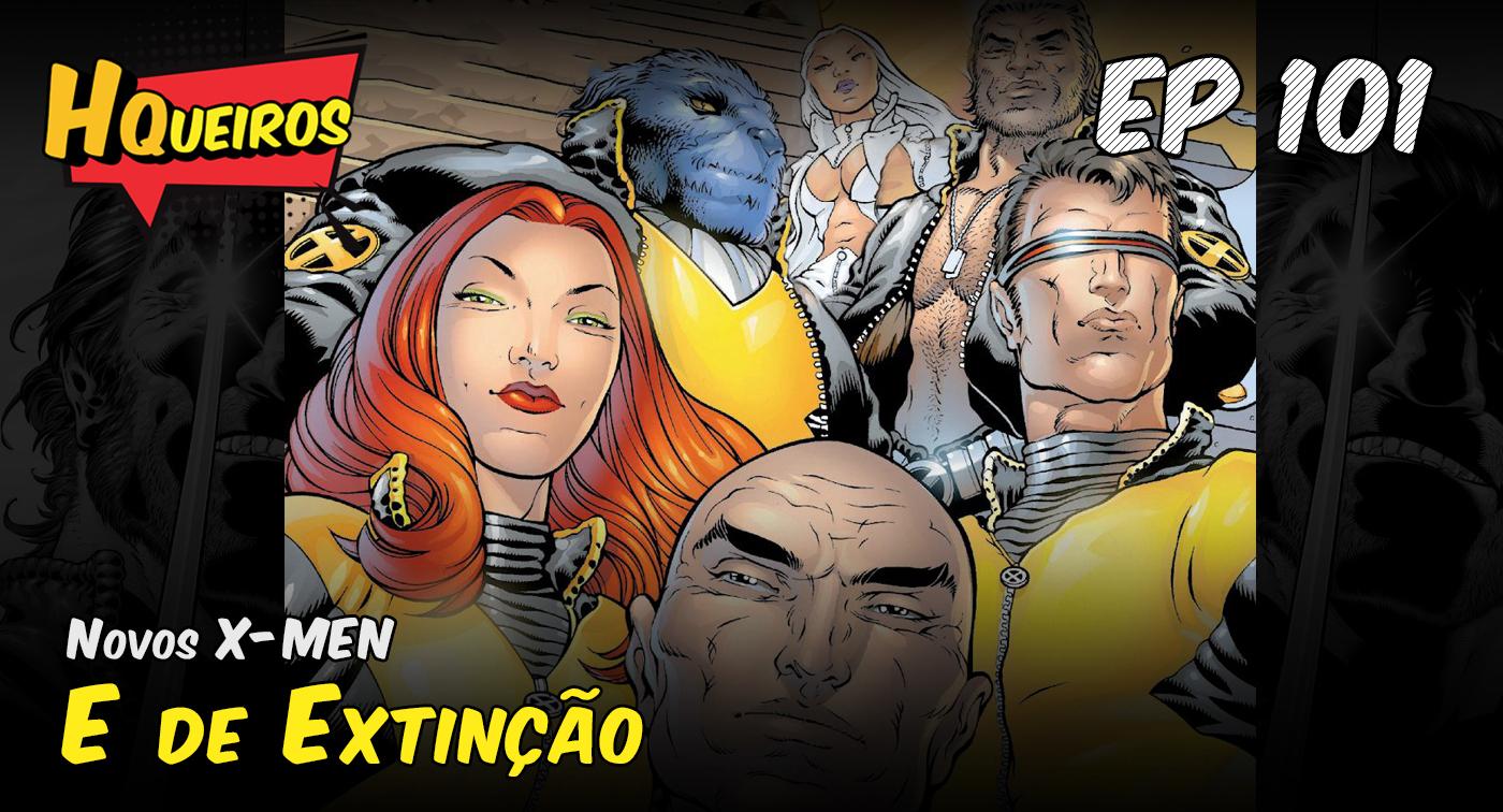 Ep 101 | Novos X-Men – E de Extinção