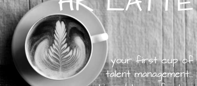 HR Latte - your first cup of talent management, whipped to perfection