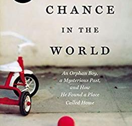 HR Books Book review: A Chance in the World: An Orphan Boy, a Mysterious Past, and How He Found a Place Called Home