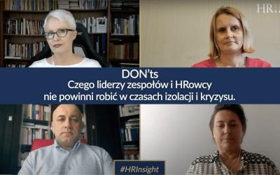 HRInsight odc. 5 (wideo): DON'ts, czyli czego liderzy i HRowcy zdecydowanie nie powinni robić w czasach izolacji i kryzysu.