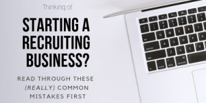 Starting A Recruiting Business? Read This First.