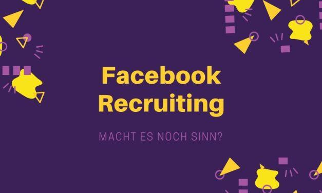 Facebook Recruiting – macht es noch Sinn?
