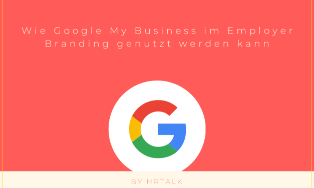 Wie Google My Business im Employer Branding genutzt werden kann