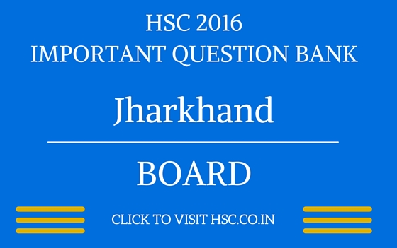 Jharkhand HSC 2016 IMPORTANT QUESTION BANK