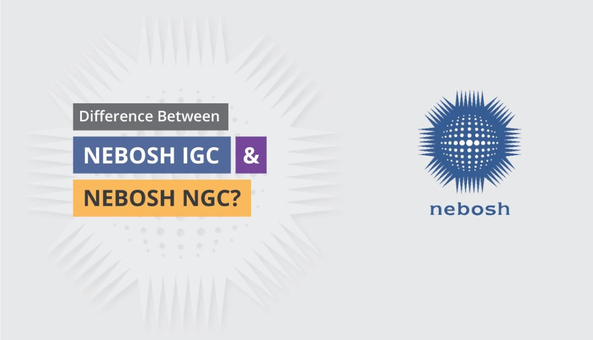 Difference Between NEBOSH IGC and NEBOSH NGC?