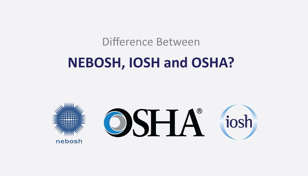 Difference Between NEBOSH, IOSH and OSHA
