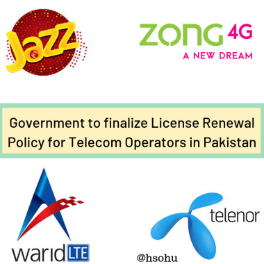 Government to finalize License Renewal Policy for Telecom Operators in Pakistan