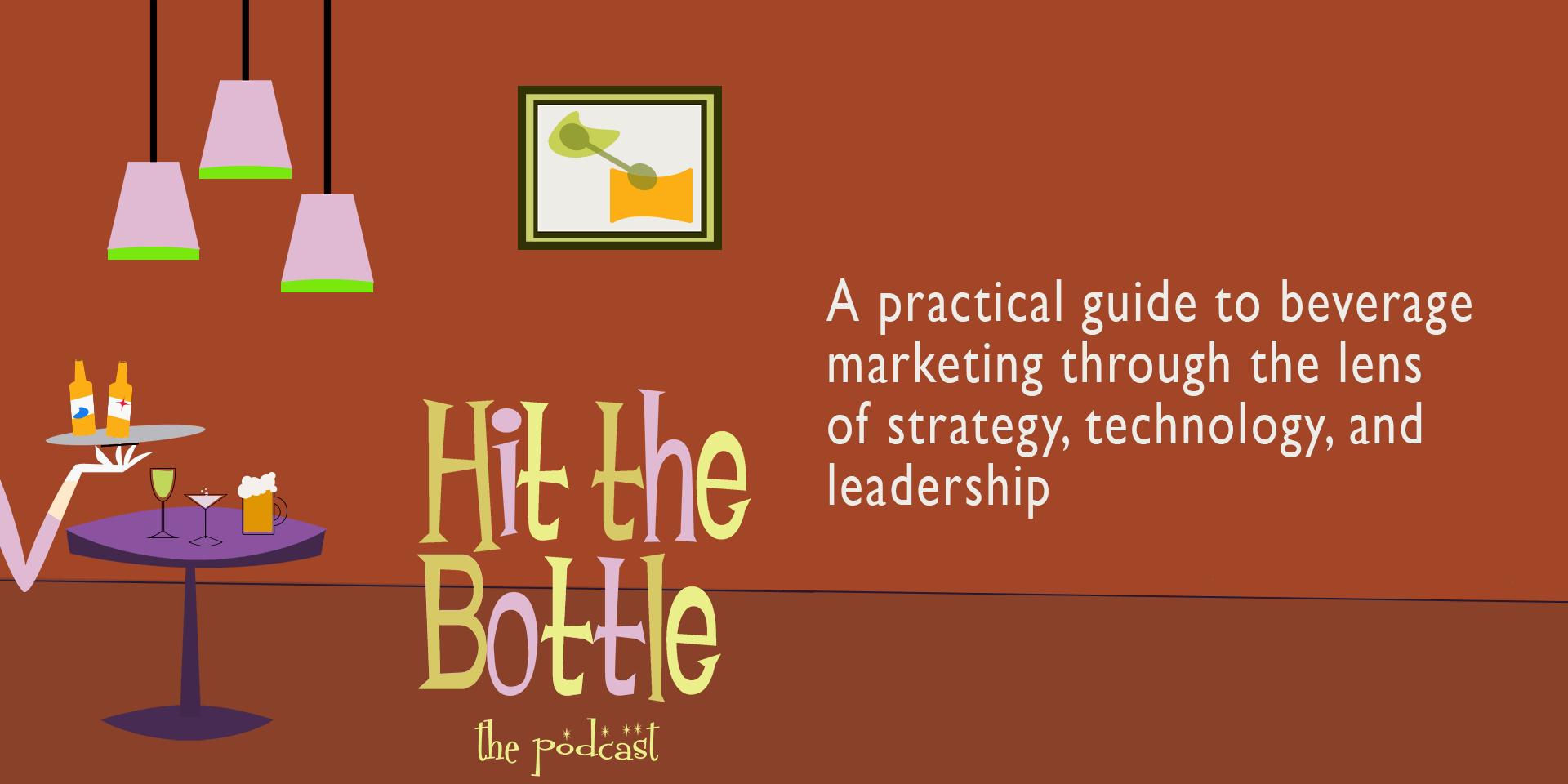 Hit the Bottle - Beverage Marketing Podcast