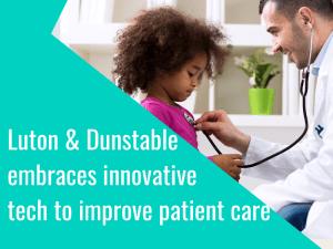 Luton & Dunstable University Hospital's rheumatology department embraces innovative technology to improve patient care
