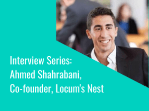 Interview Series: Ahmed Shahrabani, Co-founder, Locum's Nest