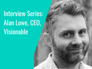 Interview Series: Alan Lowe, CEO of Visionable