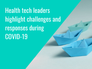HTN Trends Series: Health tech leaders highlight challenges and responses during COVID-19