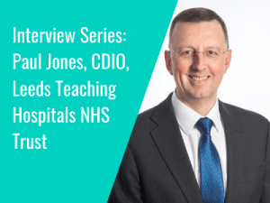 Interview Series: Paul Jones, Chief Digital and Information Officer, Leeds Teaching Hospitals NHS Trust