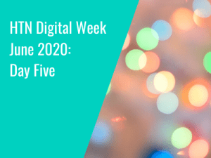 HTN Digital Week June 2020: Day Five