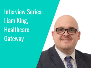 Interview Series: Liam King, Director of Commercial and Customer Experience, Healthcare Gateway
