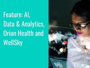 Feature: Artificial Intelligence, Data & Analytics, Orion Health and WellSky
