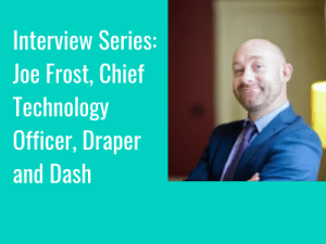 Interview Series: Joe Frost, Chief Technology Officer, Draper and Dash