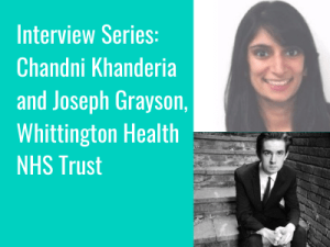 Interview Series: Chandni Khanderia and Joseph Grayson, Whittington Health NHS Trust