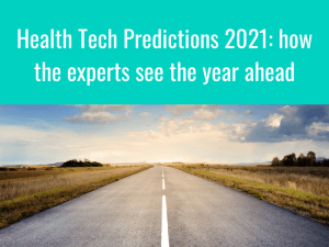 Health Tech Predictions 2021: how the experts see the year ahead