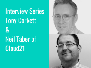 Interview Series: Tony Corkett and Neil Taber of Cloud21