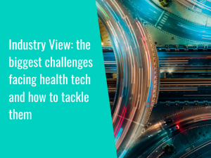 Industry View: the biggest challenges facing health tech and how to tackle them
