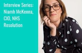 Interview Series: Niamh McKenna, CIO at NHS Resolution shares her leadership learnings