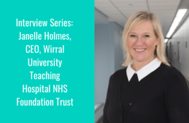CEO Series: Janelle Holmes, Wirral University Teaching Hospital NHS Foundation Trust