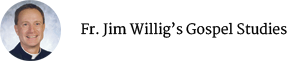 Fr. Jim Willig's Gospel Studies
