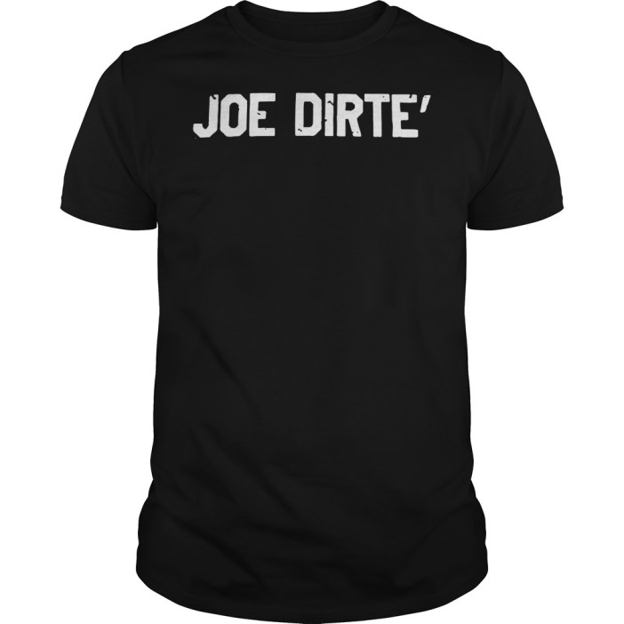 Official Joe dirte' Guys shirt