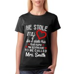 He stole my heart so I stole his last name I'm so proud shirt