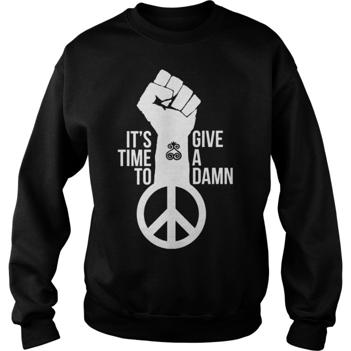 Its Time To Give A Damn Shirt Hoodie Sweater And V Neck T Shirt