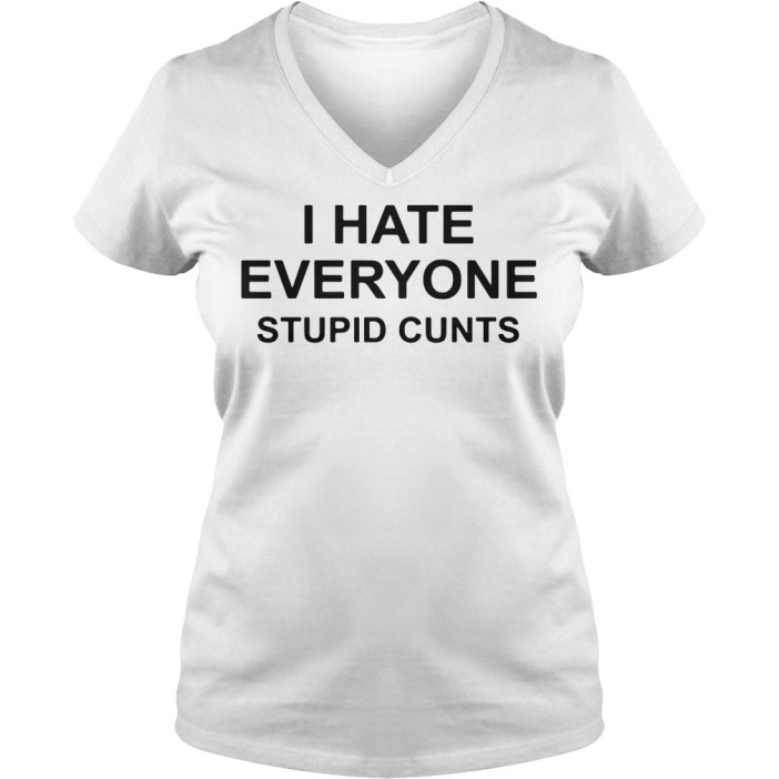 I hate everyone stupid cunts V-neck T-shirt