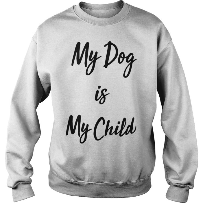 My dog is my child Sweater