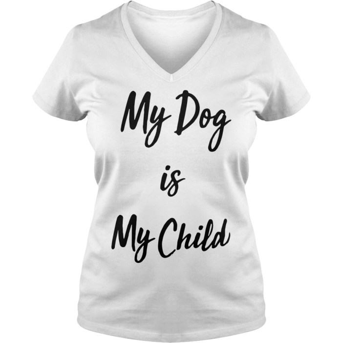 My dog is my child V-neck T-shirt