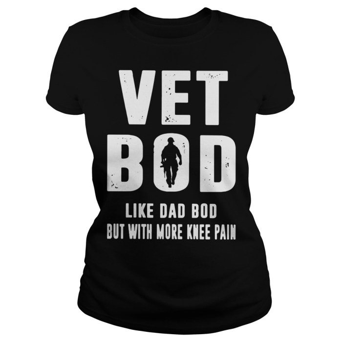 Vet bod like dad bod but with more knee pain Ladies Tee