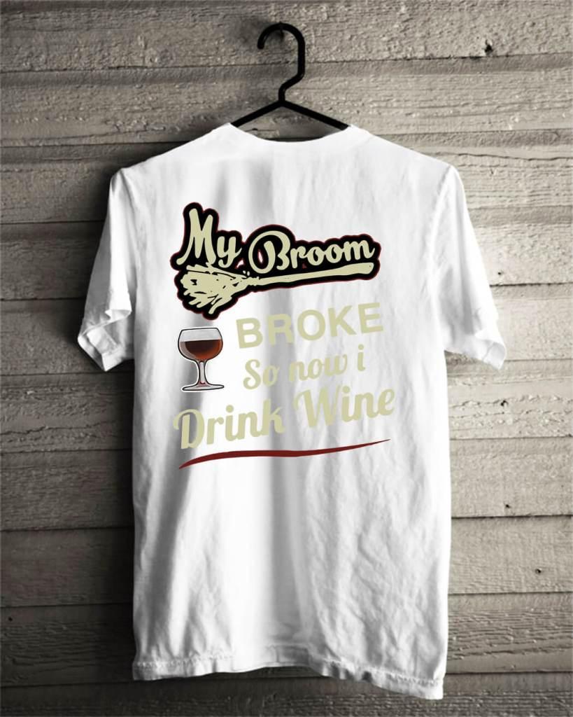 My broom broke so now I drink wine shirt