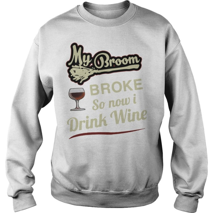 My broom broke so now I drink wine Sweater
