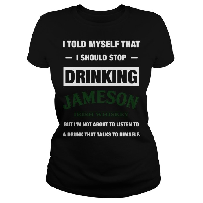 Official I told myself that I should stop drinking Jameson Irish Whiskey Ladies tee