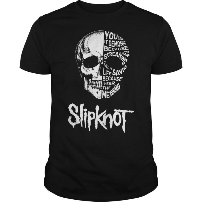 Slipknot Skull you call it demonic because you hear screaming Guys shirt