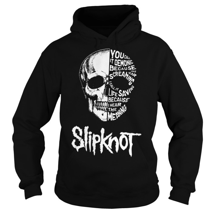 Slipknot Skull you call it demonic because you hear screaming Hoodie