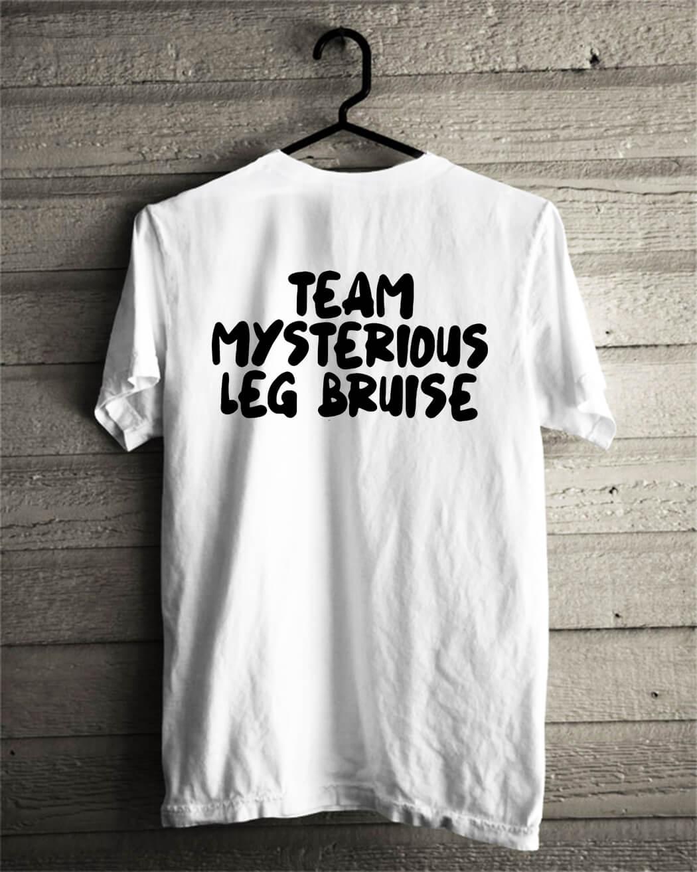 Team mysterious leg bruise shirt