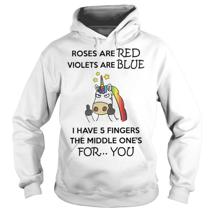 Unicorn roses are red violets are blue I have 5 fingers the Hoodie