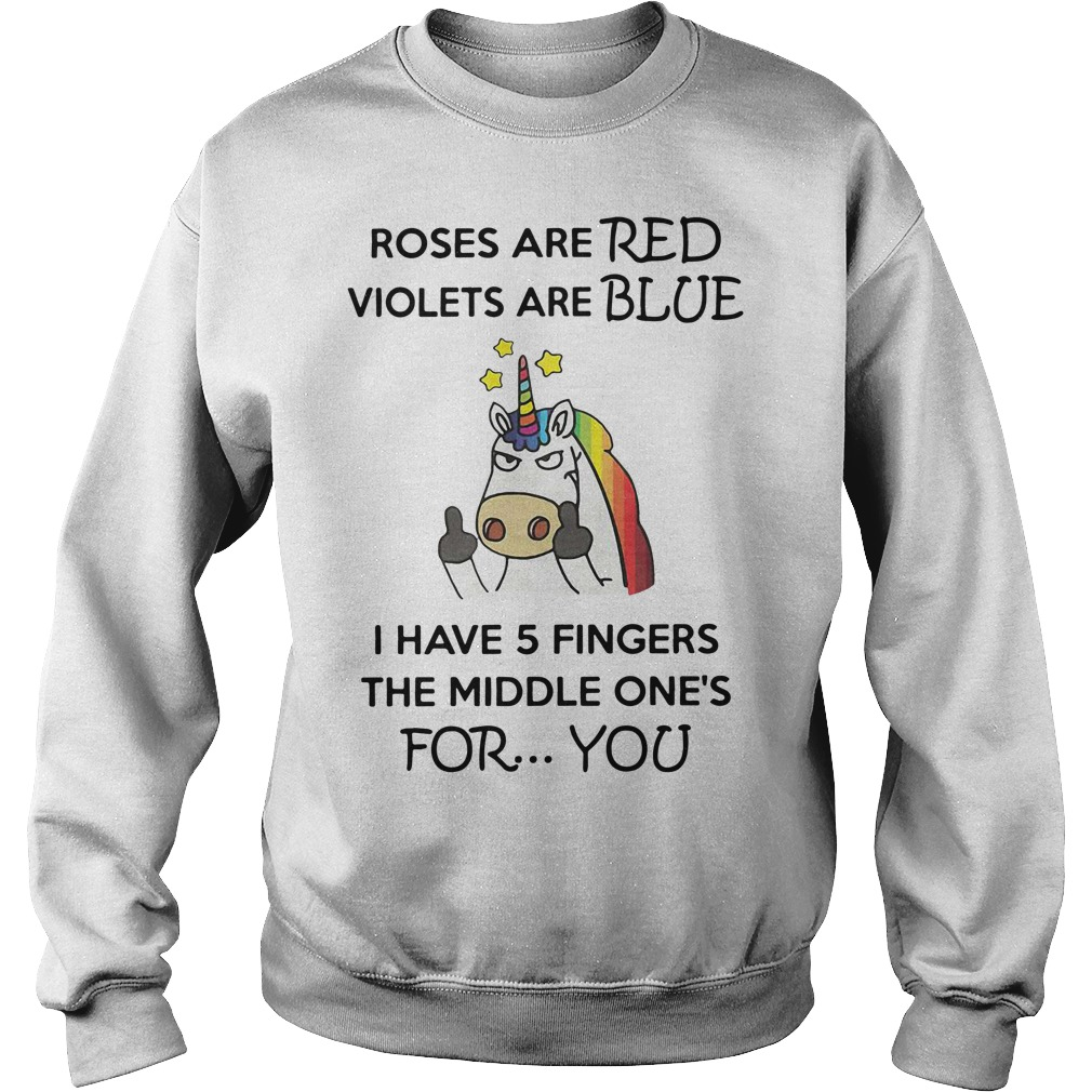 Unicorn roses are red violets are blue I have 5 fingers the Sweater