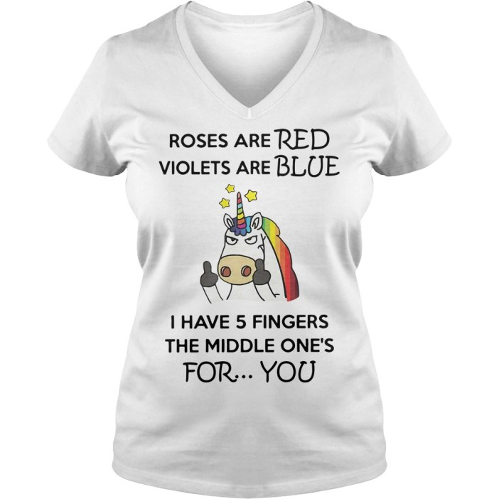 Unicorn roses are red violets are blue I have 5 fingers the V-neck t-shirt