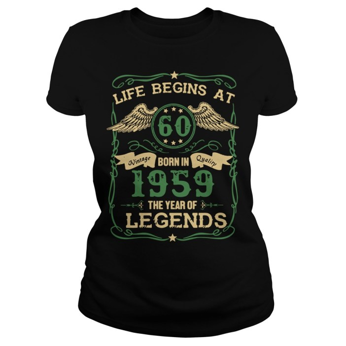 Life begins at 60 Vintage born in Quality 1959 the year of Legends Ladies tee
